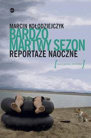 Marcin Ko-odziejczyk - Bardzo martwy sezon. Reportaze naoczne